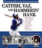 Catfish, Yaz, and Hammerin' Hank: The Unforgettable Era That Transformed Baseball