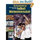 Die Geschichte der Fußball-Weltmeisters... 1930 - 2006. Mit 130 Seiten extra zur WM 2006