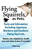img - for Flying Squirrels as Pets. Facts and Information. Including Japanese, Northern and Southern Flying Squirrels. Habitat, Diet, Adaptations, Health, Care by Lang, Elliot (2013) Paperback book / textbook / text book