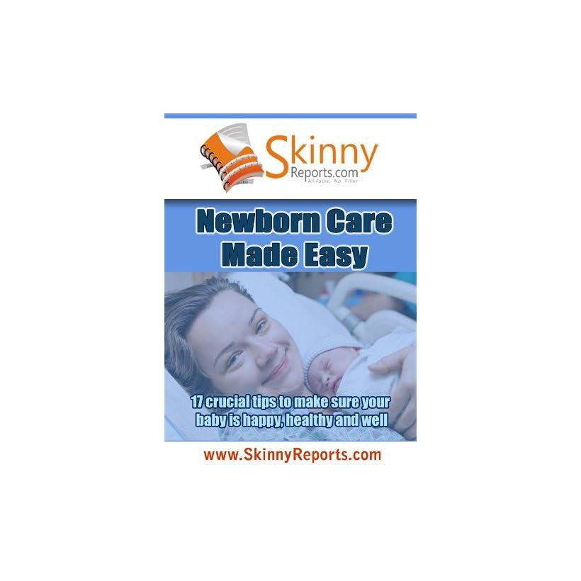 Newborn Care Made Easy (Skinny Report)