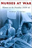 img - for Nurses at War: Women on the Frontline 1939-45 First edition by Starns, Penny (2000) Hardcover book / textbook / text book