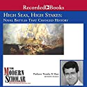 The Modern Scholar: High Seas, High Stakes: Naval Battles That Changed History Lecture by Timothy B. Shutt Narrated by Timothy B. Shutt