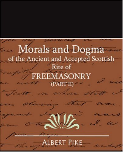 Morals and Dogma of the Ancient and Accepted Scottish Rite of FreeMasonry (Part II)