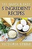 101 Quick & Easy 5 Ingredient Recipes