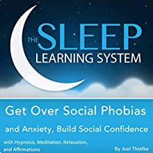 Get Over Social Phobias and Anxiety, Build Social Confidence with Hypnosis, Meditation, Relaxation, and Affirmations: The Sleep Learning System (       UNABRIDGED) by Joel Thielke Narrated by Joel Thielke