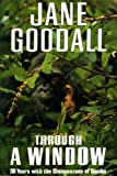 Through a Window: 30 Years With the Chimpanzees of Gombe (0297811177) by Goodall, Jane