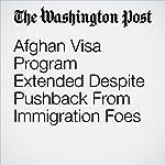 Afghan Visa Program Extended Despite Pushback From Immigration Foes | Abigail Hauslohner,Karoun Demirjian