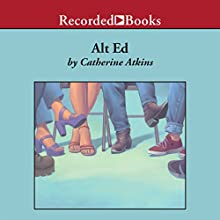 Alt Ed (       UNABRIDGED) by Catherine Atkins Narrated by Johanna Parker