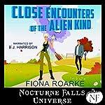 Close Encounters of the Alien Kind: A Nocturne Falls Universe Story | Fiona Roarke