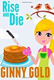 Rise and Die (The Early Bird Café Cozy Mystery Series) (Volume 1) by  Ginny Gold in stock, buy online here