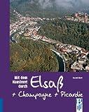 Mit dem Hausboot durch Elsass, Champagne/Ardennen und Picardie: Von Straßburg über Lutzelbourg, Arzviller und Reims nach Amiens,