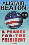 A Planet for the President: A Novel