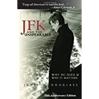 JFK and the Unspeakable: Why He Died and Why It Matters (Hardcover)By James W. Douglass        Buy new: $17.1368 used and new from $10.42    Customer Rating: