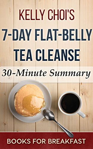 Kelly Choi's 7-Day Flat-Belly Tea Cleanse: 30-Minute Summary PDF