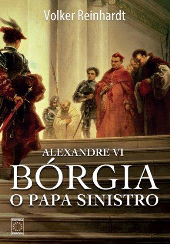 Alexandre VI: Bórgia, o papa sinistro