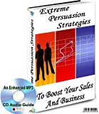 EXTREME PERSUASION STRATEGIES BOOST YOUR SALES & BUSINESS AN ENHANCED MP3 CD AUDIO GUIDE