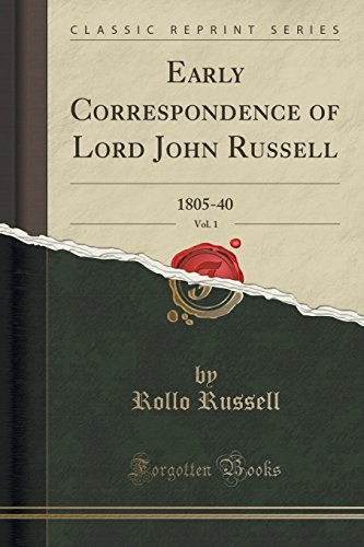 Early Correspondence of Lord John Russell, Vol. 1: 1805-40 (Classic Reprint)