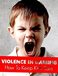 Violence In Gaming: How To Keep Kids Safe