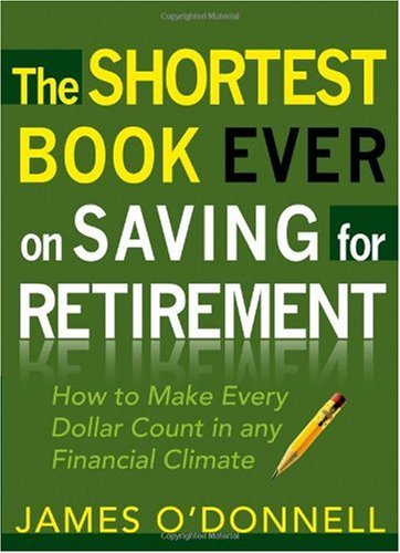 The Shortest Book Ever on Saving for Retirement: How to Make Every Dollar Count in any Financial Climate Reviews