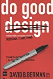 Do Good Design: How Designers Can Change the World [Paperback] [2008] (Author) David B. Berman