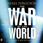 The War of the World: History's Age of Hatred | Niall Ferguson
