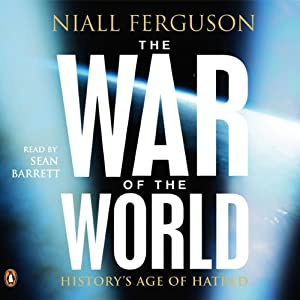 The War of the World: History's Age of Hatred | [Niall Ferguson]
