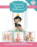 Princesses, Fairies & Ballerinas!: Cute & Easy Cake Toppers for any Princess Party or Girly Celebration  (Cute & Easy Cake Toppers Collection) (Volume 2)