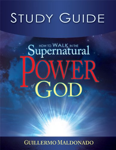 How To Walk In The Supernatural Power Of God (Study Guide), Guillermo Maldonado