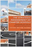 The Strategic Management of Charter Schools: Frameworks and Tools for Educational Entrepreneurs (Educational Innovations Series)