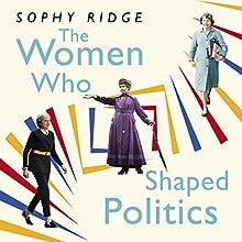 The Women Who Shaped Politics: Empowering stories of women who have shifted the political landscape | Livre audio Auteur(s) : Sophy Ridge Narrateur(s) : Julie Teal