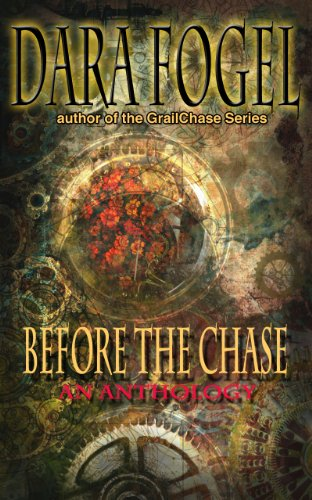 Book: Before the Chase - A Short Anthology (GrailChase!) by Dara Fogel