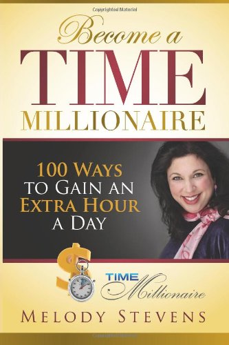 Become a Time Millionaire: 100 Ways to Gain an Extra Hour a Day