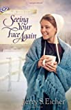 img - for Seeing Your Face Again (The Beiler Sisters) book / textbook / text book