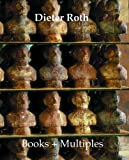 Dieter Roth Books + Multiples: Catalogue Raisonne (0500976309) by Roth, Dieter