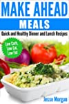 Make Ahead Meals: Quick and Healthy D...