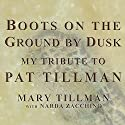 Boots on the Ground by Dusk: My Tribute to Pat Tillman (       UNABRIDGED) by Mary Tillman, Narda Zacchino Narrated by Mary Tillman