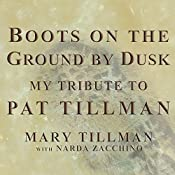 Boots on the Ground by Dusk: My Tribute to Pat Tillman | [Mary Tillman, Narda Zacchino]