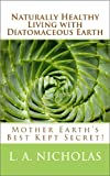 Naturally Healthy Living With Diatomaceous Earth (Simply Smarter Living)