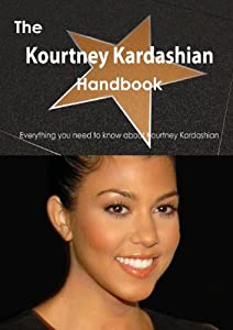The Kourtney Kardashian Handbook: Everything You Need to Know About Kourtney Kardashian