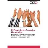 El Papel de los Consejos Comunales: Agendación y Toma de Decisiones de las Políticas Públicas Locales en Venezuela...