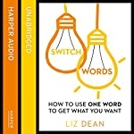 Switchwords: How to Use One Word to Get What You Want | Liz Dean