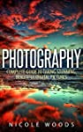 Photography: Complete Guide to Taking...