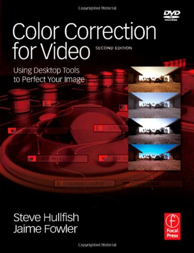 Color Correction for Video, Second Edition: Using Desktop...