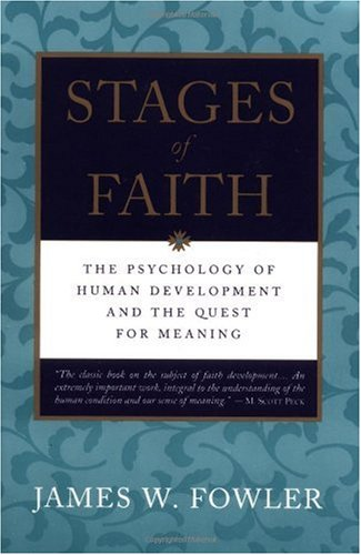 Stages of Faith: The Psychology of Human Development and the Quest for Meaning