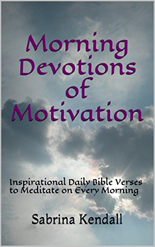 Morning Devotions of Motivation: Inspirational Daily Bible Verses  to Meditate on Every Morning