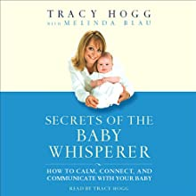 Secrets of the Baby Whisperer: How to Calm, Connect, and Communicate with Your Baby Audiobook by Tracy Hogg Narrated by Tracy Hogg