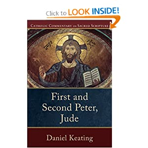 First and Second Peter, Jude (Catholic Commentary on Sacred Scripture) Daniel A. Keating