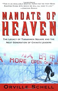 Mandate Of Heaven: In China, A Generation Of Entrepreneurs, Dissidents, Bohemians And Technocra from Orville Schell
