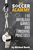 img - for The Soccer Academy: 140 Overload Games and Finishing Practices book / textbook / text book