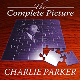 The Complete Picture - Charlie Parker